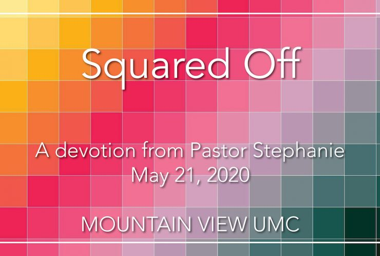 Squaring Up – a devotion for May 21, 2020