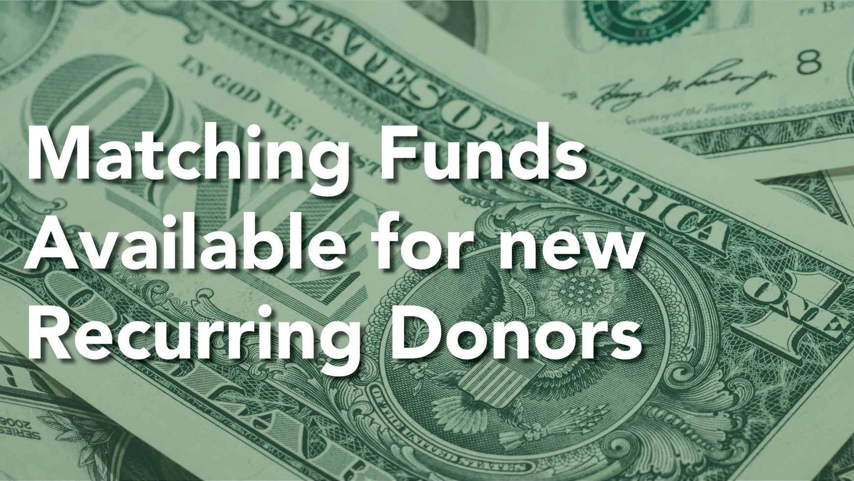 Matching Funds Available for New Recurring Givers